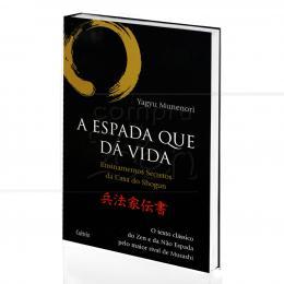 ESPADA QUE DÁ VIDA, A  - ENSINAMENTOS SECRETOS DA CASA DO SHOGUN|YAGYU MUNENORI  -  CULTRIX