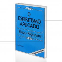 ESPIRITISMO APLICADO, O|ELISEU RIGONATTI  -  PENSAMENTO