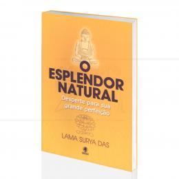 ESPLENDOR NATURAL, O - DESPERTE PARA SUA GRANDE PERFEIÇÃO|LAMA SURYA DAS - GRYPHUS