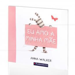 EU AMO A MINHA MÃE|ANNA WALKER  -  FUNDAMENTO