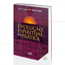 EVOLUÇÃO ESPIRITUAL NA PRÁTICA|BRUNO J. CÂNDIDO & PATRÍCIA CÂNDIDO  -  LUZ DA SERRA