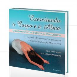 EXERCITANDO O CORPO E A ALMA - MOVIMENTOS C/ ENERGIA E CONSCIÊNCIA|JALIEH J. MILANI & ALESSANDRA SHEPARD  -  PENSAMENTO