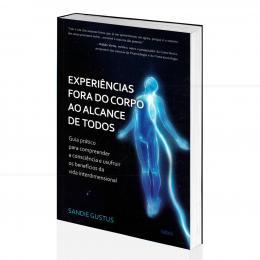 EXPERIÊNCIAS FORA DO CORPO AO ALCANCE DE TODOS - GUIA PRÁTICO| SANDIE GUSTUS - CULTRIX