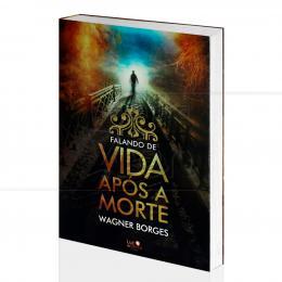 FALANDO DE VIDA APÓS A MORTE|WAGNER BORGES  -  LUZ DA SERRA