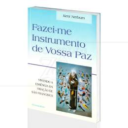 FAZEI-ME INSTRUMENTO DE VOSSA PAZ - ORAÇÃO DE SÃO FRANCISCO|KENT NERBURN  -  PENSAMENTO