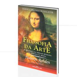 FILOSOFIA DA ARTE  - A METAFÍSICA DA VERDADE REVELADA NA ESTÉTICA DA BELEZA|HUBERTO ROHDEN  -  MARTIN CLARET