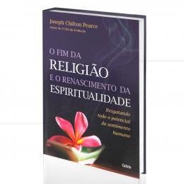FIM DA RELIGIÃO E O RENASCIMENTO DA ESPIRITUALIDADE, O - POTENCIAL DO SENTIMENTO HUMANO|JOSEPH CHILTON PEARCE  -  CULTRIX