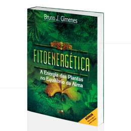 FITOENERGÉTICA - A ENERGIA DAS PLANTAS NO EQUILÍBRIO DA ALMA|BRUNO J. GIMENES  -  LUZ DA SERRA