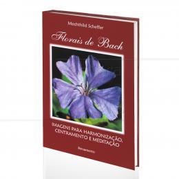FLORAIS DE BACH - IMAGENS PARA HARMONIZAÇÃO, CENTRAMENTO E MEDITAÇÃO (INCLUI 36 CARTÕES)|MECHTHILD SCHEFFER  -  PENSAMENTO