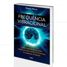 FREQUÊNCIA VIBRACIONAL - TODO O POTENCIAL DA ENERGIA INTERIOR|PENNEY PEIRCE  -  CULTRIX