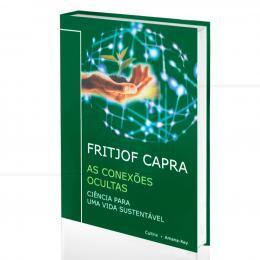 CONEXÕES OCULTAS, AS - CIÊNCIA PARA UMA VIDA SUSTENTÁVEL|FRITJOF CAPRA  -  CULTRIX