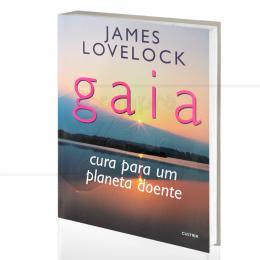 GAIA - CURA PARA UM PLANETA DOENTE|JAMES LOVELOCK  - CULTRIX
