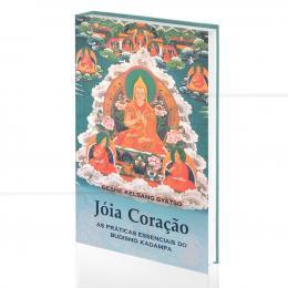 JOIA CORAÇÃO - AS PRÁTICAS ESSENCIAIS DO BUDISMO KADAMPA|GESHE KELSANG GYATSO  -  THARPA BRASIL