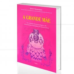 GRANDE MÃE, A - UM ESTUDO FENOMENOLÓGICO DA CONSTITUIÇÃO FEMININA DO INCONSCIENTE ERICH NEUMANN  -  CULTRIX