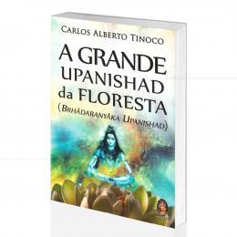 GRANDE UPANISHAD DA FLORESTA, A (BRHÂDARANYÂKA UPANISHAD)|CARLOS ALBERTO TINOCO - MADRAS