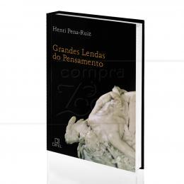 GRANDES LENDAS DO PENSAMENTO|HENRI PENA-RUIZ  -  DIFEL