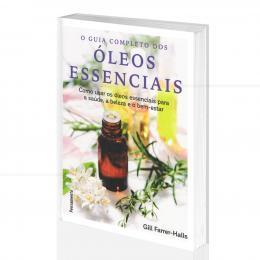 GUIA COMPLETO DOS ÓLEOS ESSENCIAIS, O - SAÚDE, BELEZA E BEM-ESTAR|GILL FARRER-HALLS - PENSAMENTO