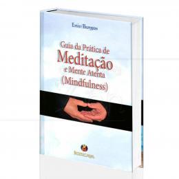 GUIA DA PRÁTICA DE MEDITAÇÃO E MENTE ATENTA (MINDFULNESS)|ENIO BURGOS  -  BODIGAYA