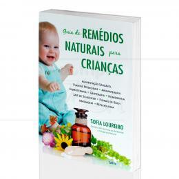 GUIA DE REMÉDIOS NATURAIS PARA CRIANÇAS - FILHOS SAUDÁVEIS NOS DIAS DE HOJE|SOFIA LOUREIRO - CULTRIX