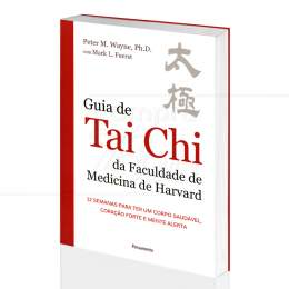GUIA DE TAI CHI DA FACULDADE DE MEDICINA DE HARVARD|PETER M. WAYNE & MARK L. FUERST - PENSAMENTO