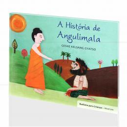 HISTÓRIA DE ANGULIMALA, A (BUDISMO P/ CRIANÇAS)|GESHE KELSANG GYATSO  - THARPA BRASIL