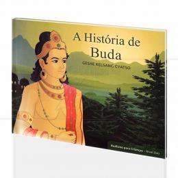 HISTÓRIA DE BUDA, A (BUDISMO P/ CRIANÇAS)|GESHE KELSANG GYATSO  -  THARPA BRASIL