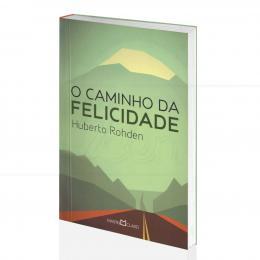 CAMINHO DA FELICIDADE, O|HUBERTO ROHDEN  -  MARTIN CLARET