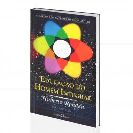 EDUCAÇÃO DO HOMEM INTEGRAL|HUBERTO ROHDEN  -  MARTIN CLARET