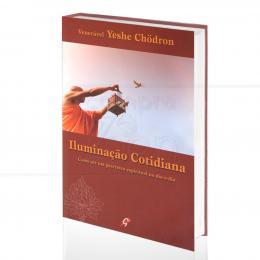 ILUMINAÇÃO COTIDIANA - COMO SER UM GUERREIRO ESPIRITUAL NO DIA-A-DIA|VENERÁVEL YESHE CHÖDRON  -  GAIA