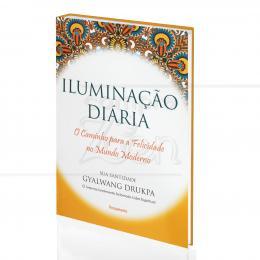 ILUMINAÇÃO DIÁRIA - O CAMINHO PARA A FELICIDADE NO MUNDO MODERNO|SUA SANTIDADE O GYALWANG DRUKPA  -  PENSAMENTO