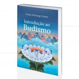 INTRODUÇÃO AO BUDISMO - UMA EXPLICAÇÃO DO ESTILO DE VIDA BUDISTA|GESHE KELSANG GYATSO - THARPA BRASIL