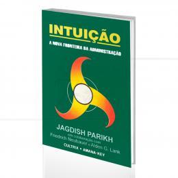 INTUIÇÃO - A NOVA FRONTEIRA DA ADMINISTRAÇÃO|JAGDISH PARIKH, COM FRIEDRICH NEUBAUER & ALDEN G. LANK  -  CULTRIX
