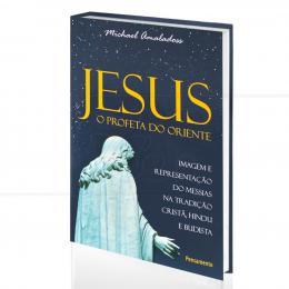 JESUS, O PROFETA DO ORIENTE - O MESSIAS NA TRADIÇÃO CRISTÃ, HINDU E BUDISTA|MICHAEL AMALADOSS  -  PENSAMENTO