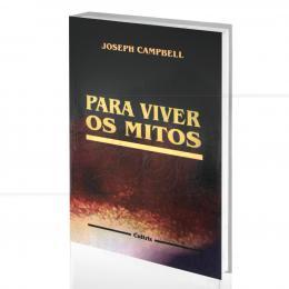 PARA VIVER OS MITOS JOSEPH CAMPBELL  -  CULTRIX