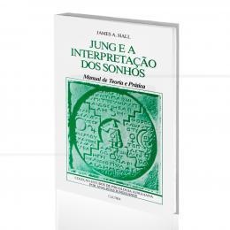 JUNG E A INTERPRETAÇÃO DOS SONHOS - MANUAL DE TEORIA E PRÁTICA|JAMES A. HALL  -  CULTRIX