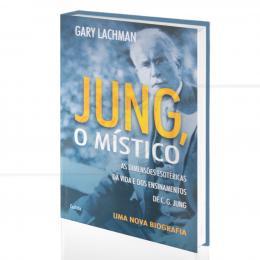 JUNG, O MÍSTICO - AS DIMENSÕES ESOTÉRICAS DE C. G. JUNG|GARY LACHMAN  -  CULTRIX