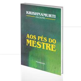 AOS PÉS DO MESTRE|J. KRISHNAMURTI  & C. JINARAJADASA  -  PENSAMENTO