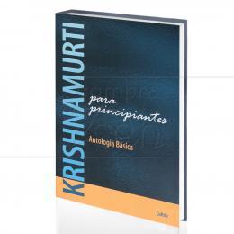 KRISHNAMURTI PARA PRINCIPIANTES - ANTOLOGIA BÁSICA|J. KRISHNAMURTI  -  CULTRIX