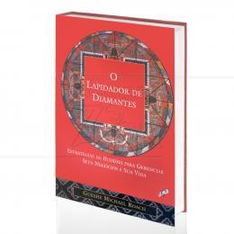 LAPIDADOR DE DIAMANTES, O - ESTRATÉGIAS DE BUDDHA PARA GERENCIAR SEUS NEGÓCIOS E SUA VIDA|GUESHE MICHAEL ROACH  -  GAIA