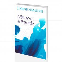 LIBERTE-SE DO PASSADO|J. KRISHNAMURTI  -  CULTRIX