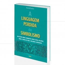 LINGUAGEM PERDIDA DO SIMBOLISMO, A|HAROLD BAYLAY  -  CULTRIX