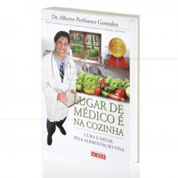 LUGAR DE MÉDICO É NA COZINHA - CURA E SAÚDE PELA ALIMENTAÇÃO VIVA |DR. ALBERTO PERIBANEZ GONZALEZ  -  ALAÚDE