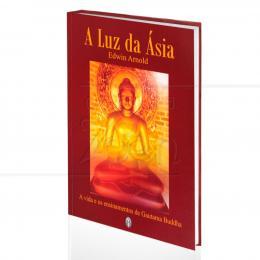 LUZ DA ÁSIA, A - A VIDA E OS ENSINAMENTOS DE GAUTAMA BUDDHA|EDWIN ARNOLD  -  TEOSÓFICA