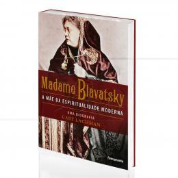 MADAME BLAVATSKY: A MÃE DA ESPIRITUALIDADE MODERNA|GARY LACHMAN  -  PENSAMENTO