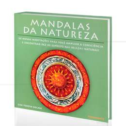 MANDALAS DA NATUREZA - 30 MEDITAÇÕES PARA AMPLIAR A CONSCIÊNCIA E ENCONTRAR PAZ|LISA TENZIN-DOLMA  -  PENSAMENTO