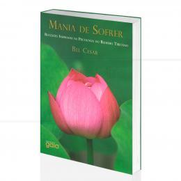 MANIA DE SOFRER - REFLEXÕES INSPIRADAS NA PSICOLOGIA DO BUDISMO TIBETANO|BEL CESAR - GAIA