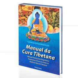 MANUAL DA CURA TIBETANA - DIAGNÓSTICO, TRATAMENTO E CURA PELA MEDICINA NATURAL TIBETANA|THOMAS DUNKENBERGER  -  PENSAMENTO