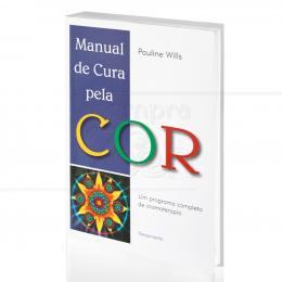 MANUAL DE CURA PELA COR - UM PROGRAMA COMPLETO DE CROMOTERAPIA|PAULINE WILLS  - PENSAMENTO