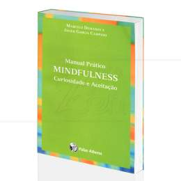 MANUAL PRÁTICO MINDFULNESS - CURIOSIDADE E ACEITAÇÃO|MARCELO DEMARZO & JAVIER CAMPAYO  -  PALAS ATHENA