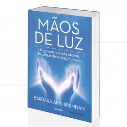 MÃOS DE LUZ - UM GUIA PARA A CURA ATRAVÉS DO CAMPO DE ENERGIA HUMANA|BARBARA ANN BRENNAN  -  PENSAMENTO